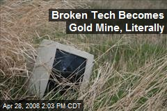 Broken Tech Becomes Gold Mine, Literally