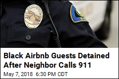Black Airbnb Guests Detained After Neighbor Calls 911