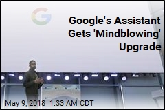 Google's Assistant Gets 'Mindblowing' Upgrade