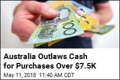 Australia's New Limit on Cash Purchases: $7.5K