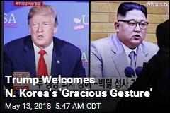 Trump Welcomes N. Korea's 'Gracious Gesture'