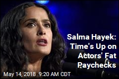 Salma Hayek: It's Time for a Pay Cut, Boys