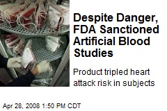 Despite Danger, FDA Sanctioned Artificial Blood Studies