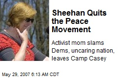 Sheehan Quits the Peace Movement