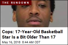 Cops: 17-Year-Old Basketball Star Is a Bit Older Than 17