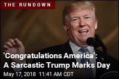 'Congratulations America': A Sarcastic Trump Marks Day