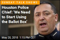 Houston Police Chief: 'We Need to Start Using the Ballot Box'