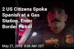 2 US Citizens Spoke Spanish at a Gas Station. Enter Border Patrol