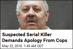 Suspected Serial Killer Demands Apology From Cops