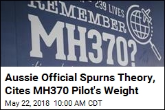 Aussie Official Spurns Theory, Cites MH370 Pilot's Weight