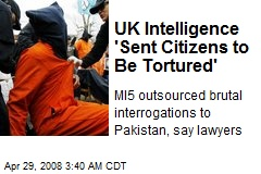 UK Intelligence 'Sent Citizens to Be Tortured'