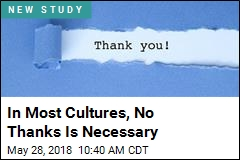 In Most Cultures, No Thanks Is Necessary