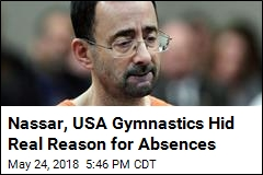 Nassar, USA Gymnastics Made Up Excuses for Absences
