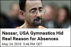 Nassar, USA Gymnastics Made Up Excuses for Absences