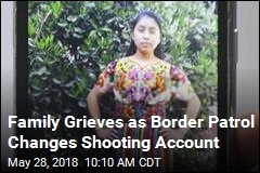 Family Grieves as Border Patrol Changes Story of Shooting