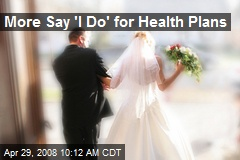 More Say 'I Do' for Health Plans