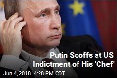 Putin Scoffs at US Indictment of His 'Chef'
