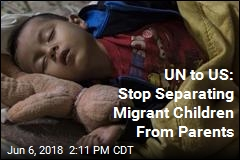 UN to US: Stop Separating Migrant Children From Parents