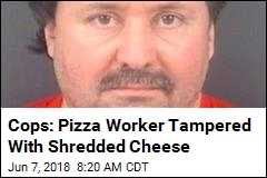 Cops: Pizza Worker Tampered With Shredded Cheese