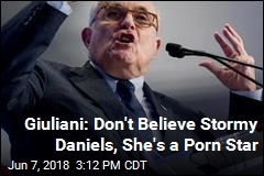 Giuliani: Don't Believe Stormy Daniels, She's a Porn Star