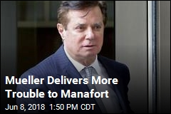Mueller Delivers More Trouble to Manafort