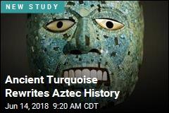Ancient Turquoise Rewrites Aztec History
