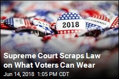 Supreme Court Scraps Law on What Voters Can Wear