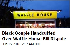 Couple Handcuffed Over $1.50 Waffle House Bill Dispute