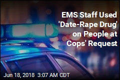 EMS Staff Used 'Date-Rape Drug' on People at Cops' Request