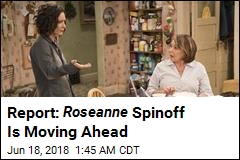 Report: Roseanne Spinoff Is Moving Ahead