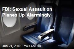 FBI: Sexual Assault on Planes Up 'Alarmingly'