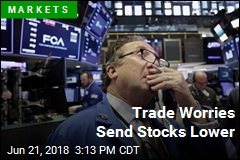 Trade Worries Send Stocks Lower