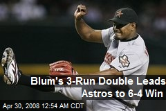 Blum's 3-Run Double Leads Astros to 6-4 Win