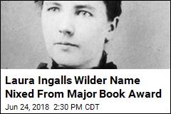 Laura Ingalls Wilder Name Nixed From Major Book Award