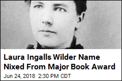 Laura Ingalls Wilder Name Nixed From Major Book Award
