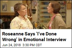 Roseanne Says 'I've Done Wrong' in Emotional Interview