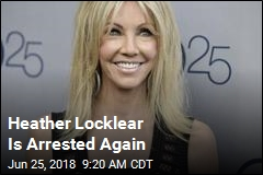Heather Locklear Is Arrested Again