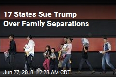 17 States Sue Trump Over Family Separations