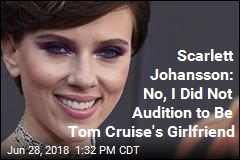 Scarlett Johansson: No, I Did Not Audition to Be Tom Cruise's Girlfriend