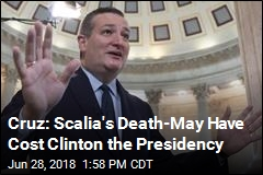 Cruz: Scalia's Death May Have Cost Clinton the Presidency