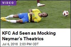 KFC Ad Seen as Mocking Neymar's Theatrics