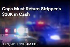 Cops Must Return Stripper's $20,000 in Cash