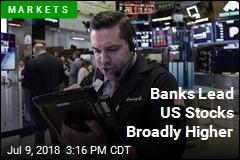 Banks Lead US Stocks Broadly Higher