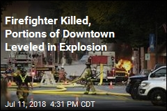 Massive Explosion Kills Firefighter, Levels Portions of Downtown