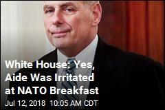 White House Explains John Kelly's Irritation at Trump Breakfast