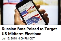 Russian Bots Poised to Target US Midterm Elections