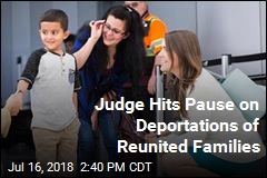 Judge Puts Temporary Stop to Deportations of Reunited Families