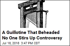 A Guillotine That Beheaded No One Stirs Up Controversy
