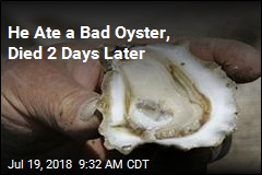He Ate a Bad Oyster, Died 2 Days Later
