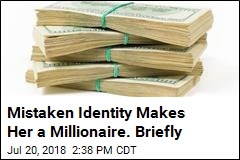 Mistaken Identity Makes Her a Millionaire. Briefly